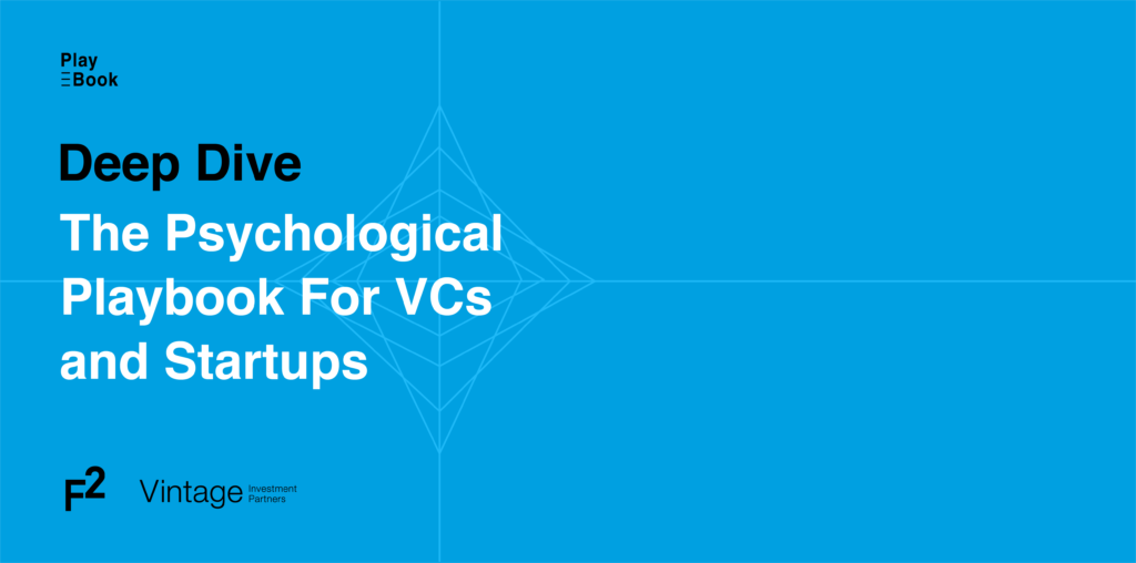 Deep Dive - The Psychological Playbook for VCs and Startups