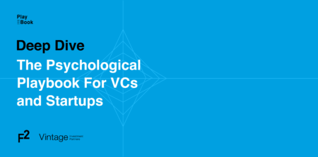 Deep Dive – The Psychological Playbook for VCs and Startups