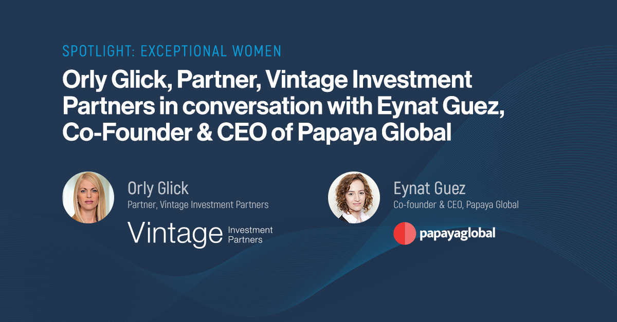 Spotlight: Exceptional Women- interview with Eynat Guez, CEO and Co-founder of Papaya Global